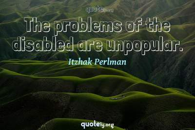 Photo Quote of The problems of the disabled are unpopular.