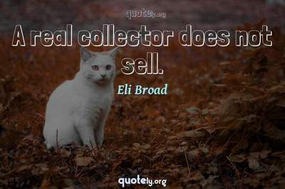 Photo Quote of A real collector does not sell.