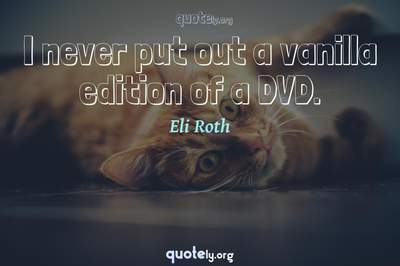 Photo Quote of I never put out a vanilla edition of a DVD.