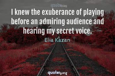 Photo Quote of I knew the exuberance of playing before an admiring audience and hearing my secret voice.