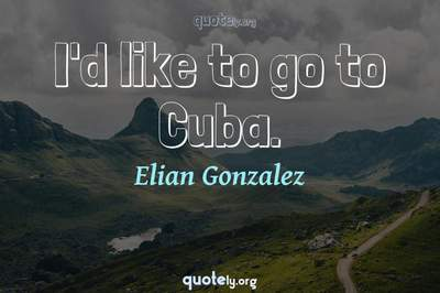 Photo Quote of I'd like to go to Cuba.