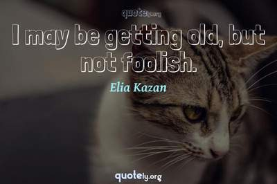 Photo Quote of I may be getting old, but not foolish.