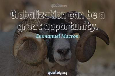 Photo Quote of Globalization can be a great opportunity.
