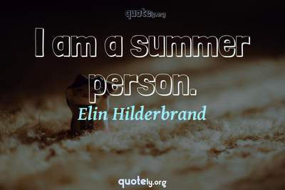 Photo Quote of I am a summer person.