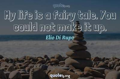 Photo Quote of My life is a fairy tale. You could not make it up.