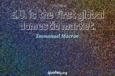 Photo Quote of E.U. is the first global domestic market.
