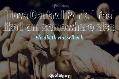 Photo Quote of I love Central Park. I feel like I am somewhere else.