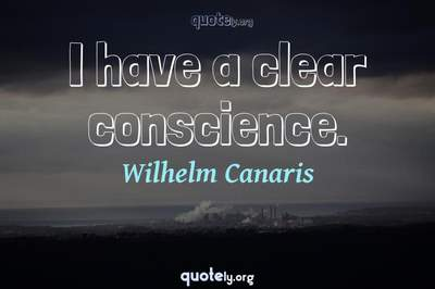 Photo Quote of I have a clear conscience.