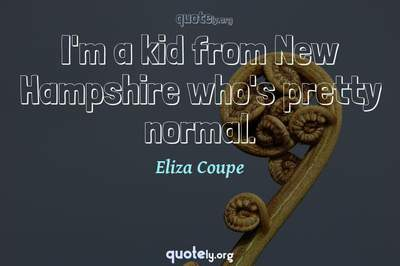 Photo Quote of I'm a kid from New Hampshire who's pretty normal.