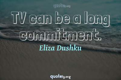 Photo Quote of TV can be a long commitment.