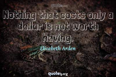 Photo Quote of Nothing that costs only a dollar is not worth having.