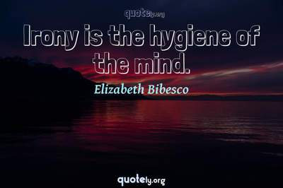 Photo Quote of Irony is the hygiene of the mind.