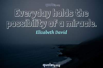 Photo Quote of Everyday holds the possibility of a miracle.