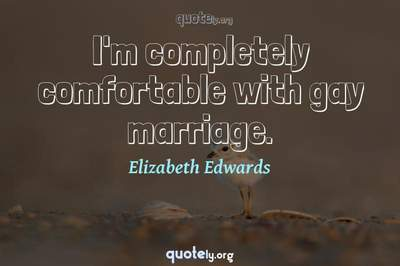 Photo Quote of I'm completely comfortable with gay marriage.
