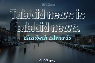 Photo Quote of Tabloid news is tabloid news.