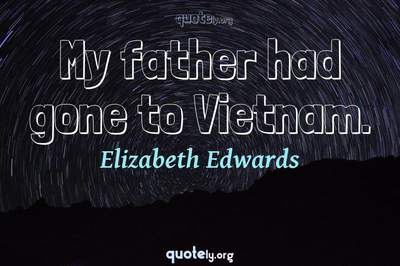 Photo Quote of My father had gone to Vietnam.