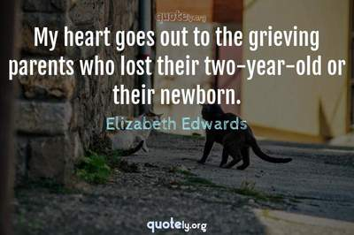 Photo Quote of My heart goes out to the grieving parents who lost their two-year-old or their newborn.