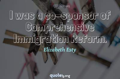 Photo Quote of I was a co-sponsor of Comprehensive Immigration Reform.