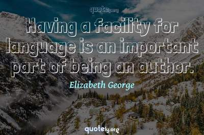 Photo Quote of Having a facility for language is an important part of being an author.