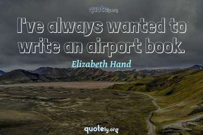 Photo Quote of I've always wanted to write an airport book.