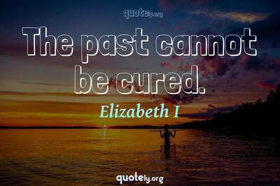 Photo Quote of The past cannot be cured.