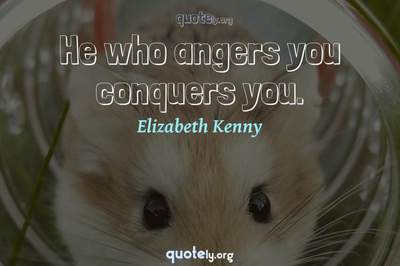 Photo Quote of He who angers you conquers you.