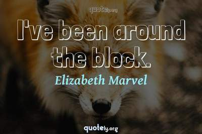 Photo Quote of I've been around the block.