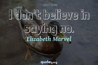 Photo Quote of I don't believe in saying no.
