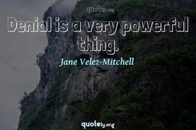 Photo Quote of Denial is a very powerful thing.