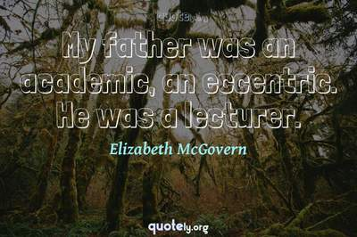 Photo Quote of My father was an academic, an eccentric. He was a lecturer.
