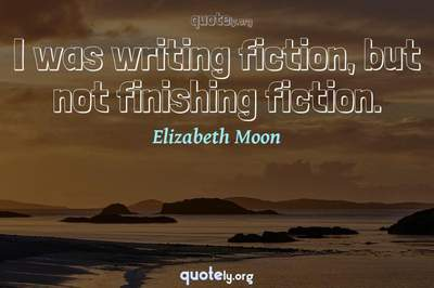 Photo Quote of I was writing fiction, but not finishing fiction.