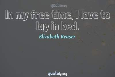 Photo Quote of In my free time, I love to lay in bed.