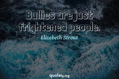 Photo Quote of Bullies are just frightened people.