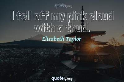 Photo Quote of I fell off my pink cloud with a thud.