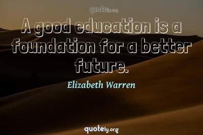 Photo Quote of A good education is a foundation for a better future.