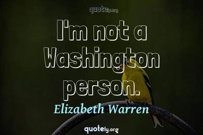 Photo Quote of I'm not a Washington person.