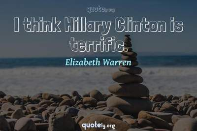 Photo Quote of I think Hillary Clinton is terrific.