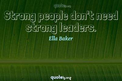 Photo Quote of Strong people don't need strong leaders.