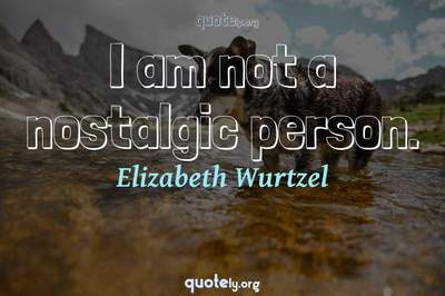 Photo Quote of I am not a nostalgic person.