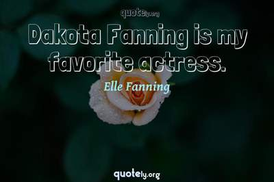 Photo Quote of Dakota Fanning is my favorite actress.