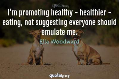 Photo Quote of I'm promoting healthy - healthier - eating, not suggesting everyone should emulate me.
