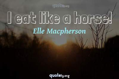 Photo Quote of I eat like a horse!