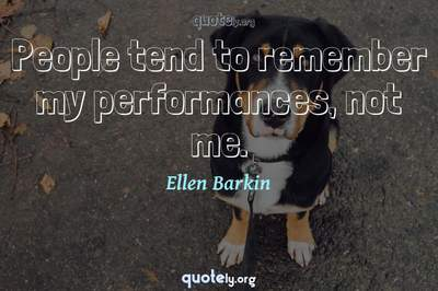 Photo Quote of People tend to remember my performances, not me.