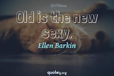 Photo Quote of Old is the new sexy.