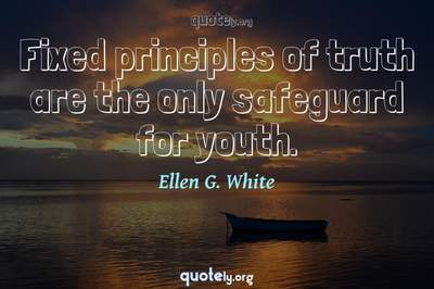 Photo Quote of Fixed principles of truth are the only safeguard for youth.