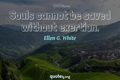 Photo Quote of Souls cannot be saved without exertion.