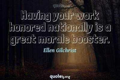 Photo Quote of Having your work honored nationally is a great morale booster.