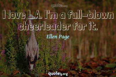 Photo Quote of I love L.A. I'm a full-blown cheerleader for it.