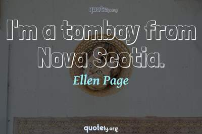 Photo Quote of I'm a tomboy from Nova Scotia.