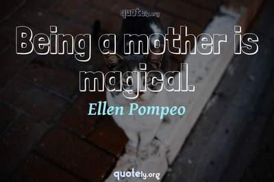 Photo Quote of Being a mother is magical.